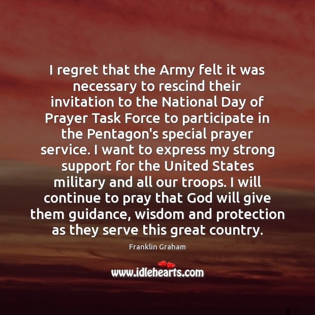 I regret that the Army felt it was necessary to rescind their Franklin Graham Picture Quote