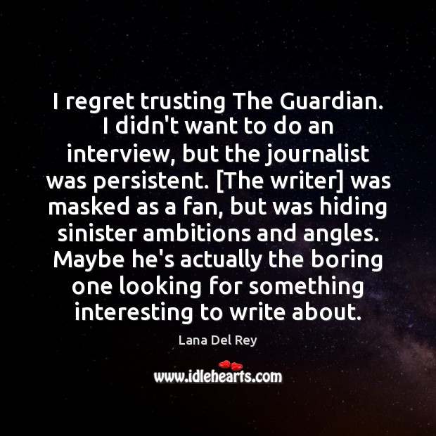 I regret trusting The Guardian. I didn't want to do an interview, Image