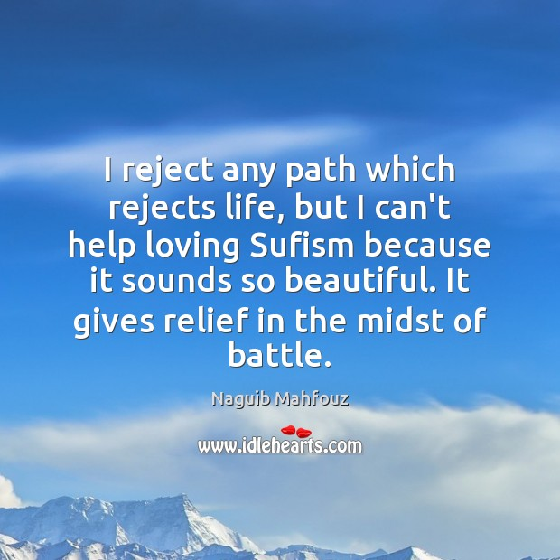I reject any path which rejects life, but I can't help loving Naguib Mahfouz Picture Quote