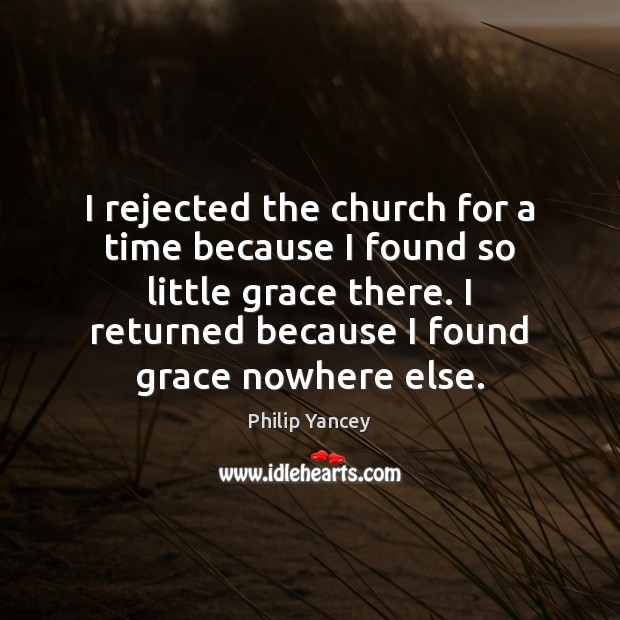 I rejected the church for a time because I found so little Image