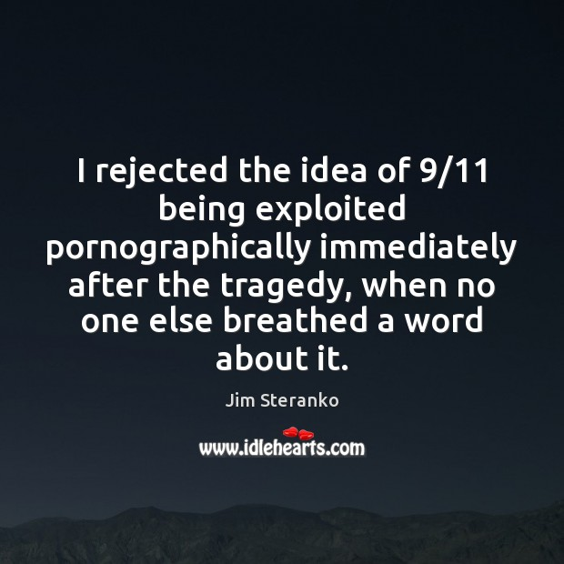I rejected the idea of 9/11 being exploited pornographically immediately after the tragedy, Image