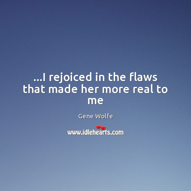 …I rejoiced in the flaws that made her more real to me Image