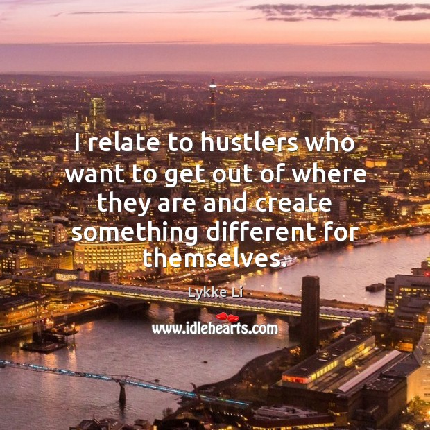 I relate to hustlers who want to get out of where they Image