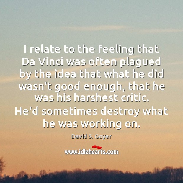 I relate to the feeling that Da Vinci was often plagued by Image
