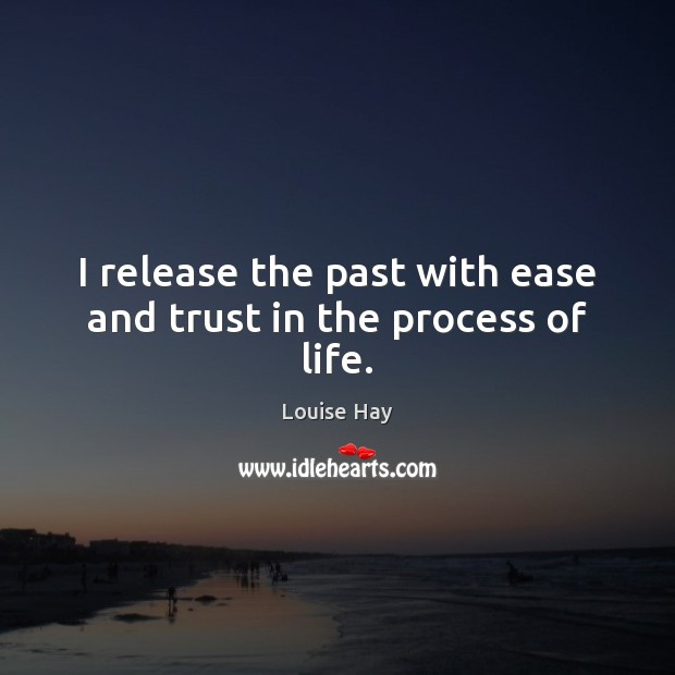 Image, I release the past with ease and trust in the process of life.