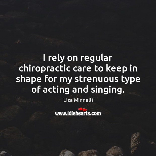 Image, I rely on regular chiropractic care to keep in shape for my