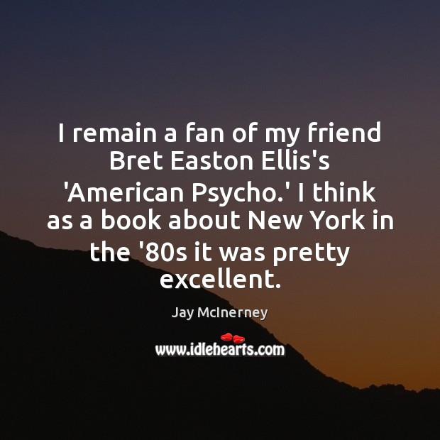 I remain a fan of my friend Bret Easton Ellis's 'American Psycho. Image