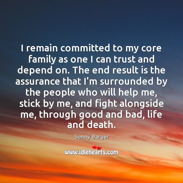 I remain committed to my core family as one I can trust Image