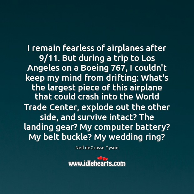 I remain fearless of airplanes after 9/11. But during a trip to Los Neil deGrasse Tyson Picture Quote