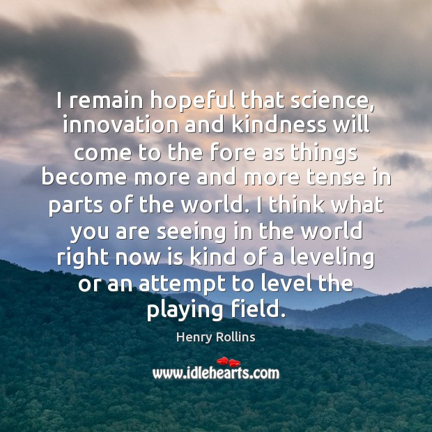 I remain hopeful that science, innovation and kindness will come to the Image