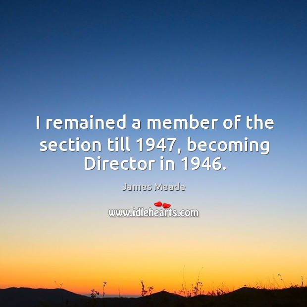I remained a member of the section till 1947, becoming director in 1946. Image