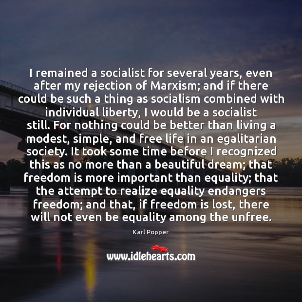 I remained a socialist for several years, even after my rejection of Karl Popper Picture Quote