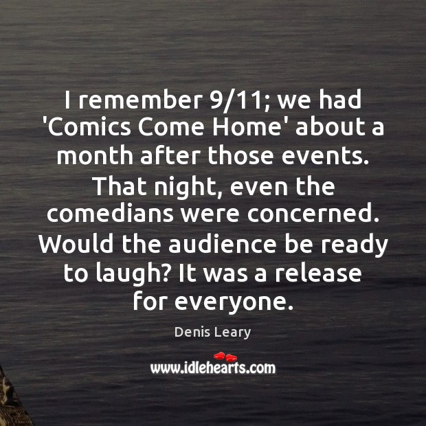 I remember 9/11; we had 'Comics Come Home' about a month after those Denis Leary Picture Quote