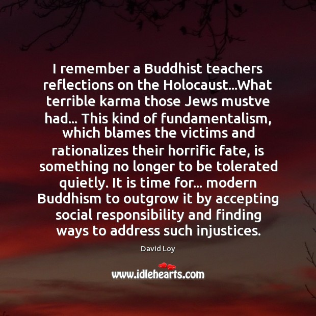 I remember a Buddhist teachers reflections on the Holocaust…What terrible karma Social Responsibility Quotes Image