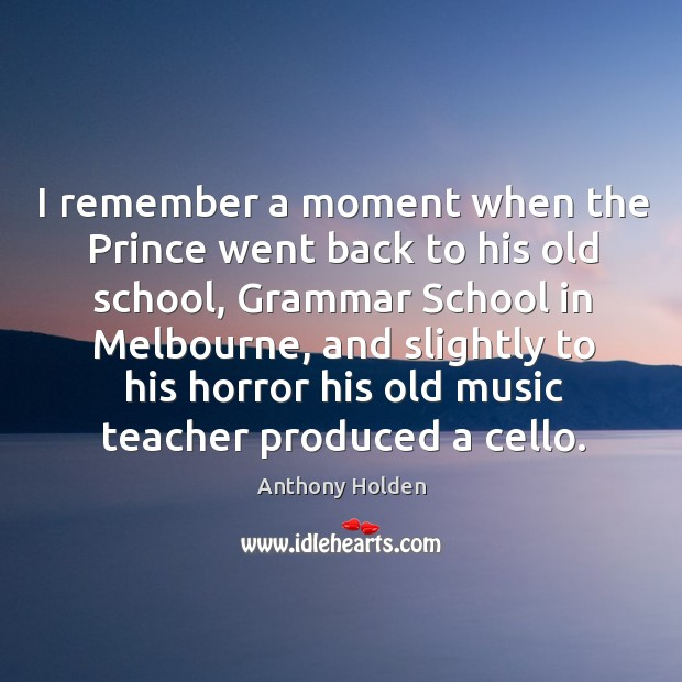 I remember a moment when the prince went back to his old school, grammar school in melbourne Image