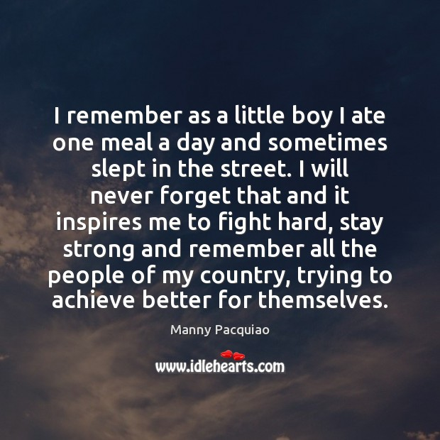I remember as a little boy I ate one meal a day Manny Pacquiao Picture Quote