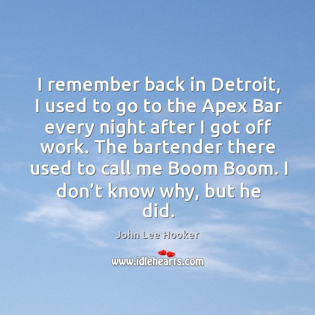 I remember back in detroit, I used to go to the apex bar every night after I got off work. Image