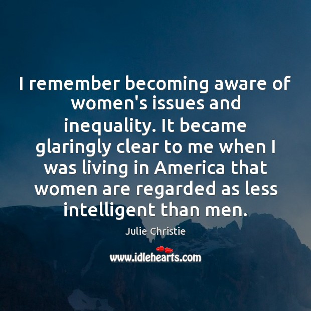 I remember becoming aware of women's issues and inequality. It became glaringly Image