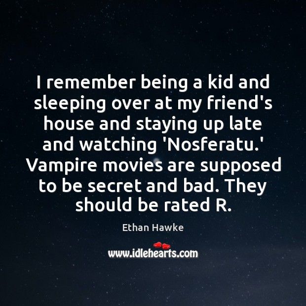 I remember being a kid and sleeping over at my friend's house Ethan Hawke Picture Quote
