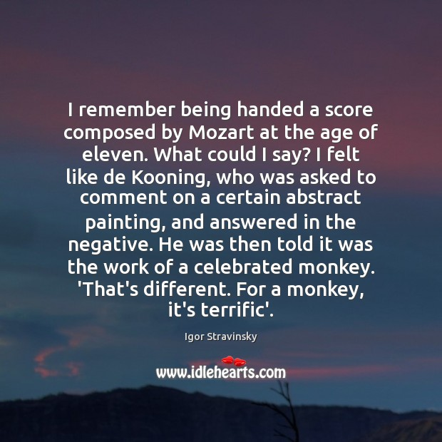 I remember being handed a score composed by Mozart at the age Igor Stravinsky Picture Quote