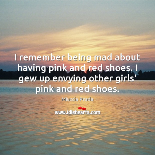 Image, I remember being mad about having pink and red shoes. I gew