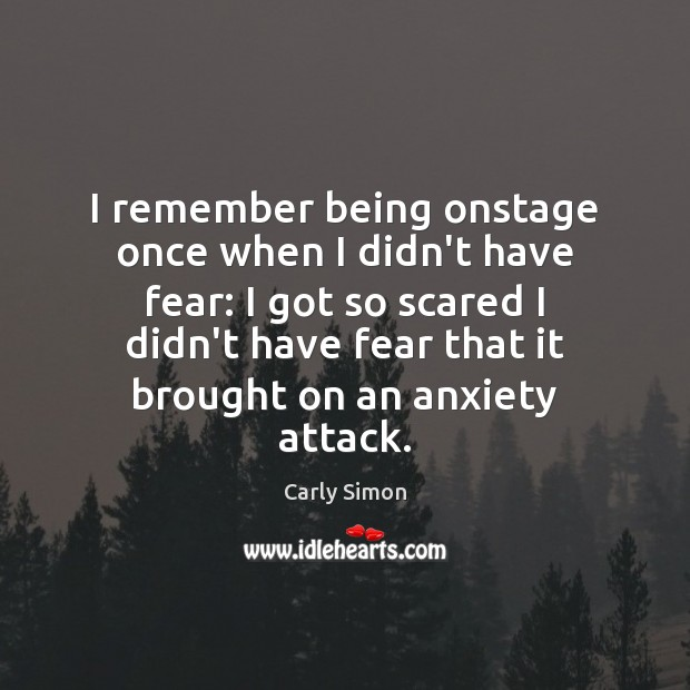 Image, I remember being onstage once when I didn't have fear: I got