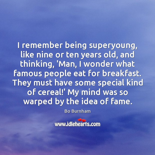 I remember being superyoung, like nine or ten years old, and thinking, Bo Burnham Picture Quote