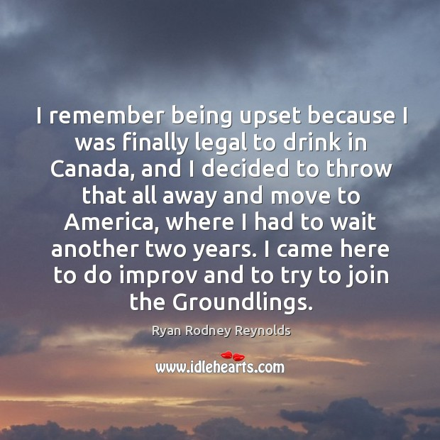 I remember being upset because I was finally legal to drink in canada, and I decided to throw Image