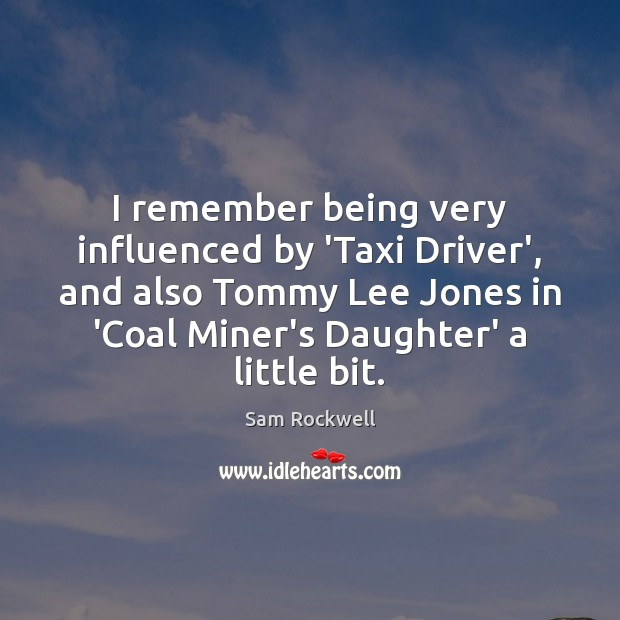 I remember being very influenced by 'Taxi Driver', and also Tommy Lee Sam Rockwell Picture Quote