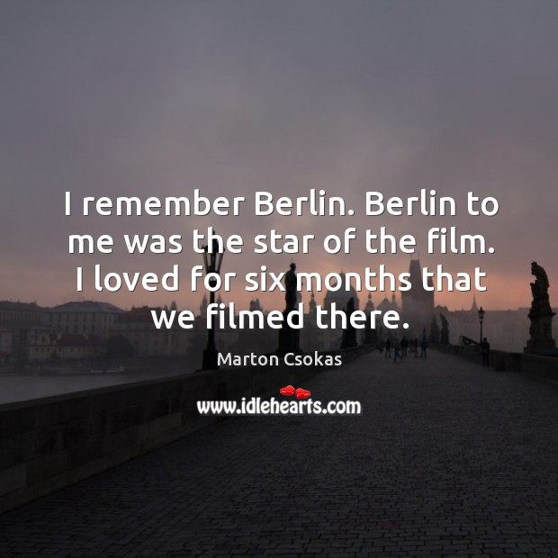 I remember berlin. Berlin to me was the star of the film. I loved for six months that we filmed there. Image