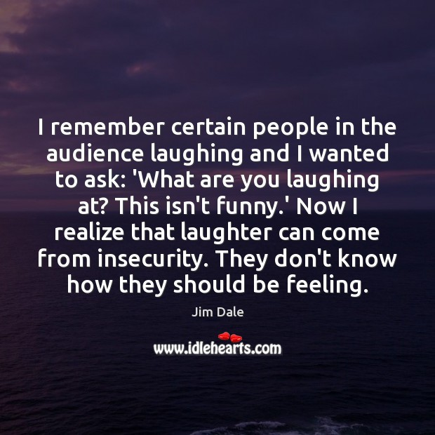 I remember certain people in the audience laughing and I wanted to Image