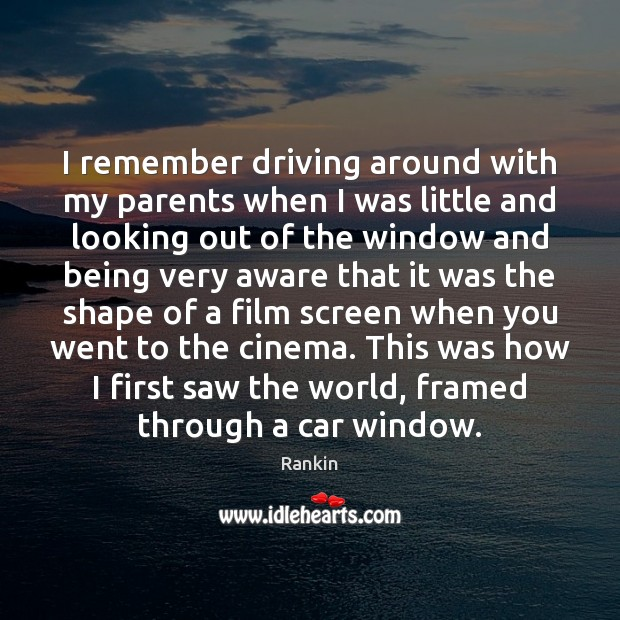 I remember driving around with my parents when I was little and Image