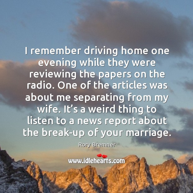 Image, I remember driving home one evening while they were reviewing the papers on the radio.