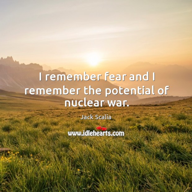 I remember fear and I remember the potential of nuclear war. Image