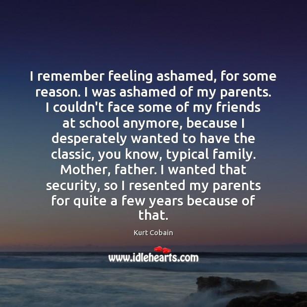 I remember feeling ashamed, for some reason. I was ashamed of my Image