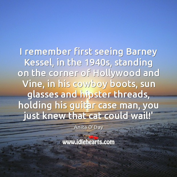 Image, I remember first seeing Barney Kessel, in the 1940s, standing on the