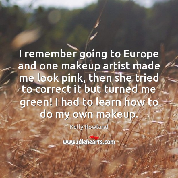 I remember going to Europe and one makeup artist made me look Kelly Rowland Picture Quote