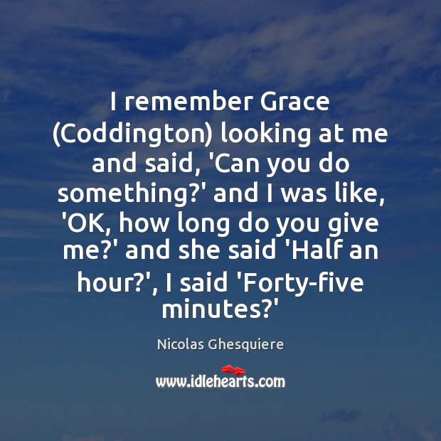 I remember Grace (Coddington) looking at me and said, 'Can you do Image