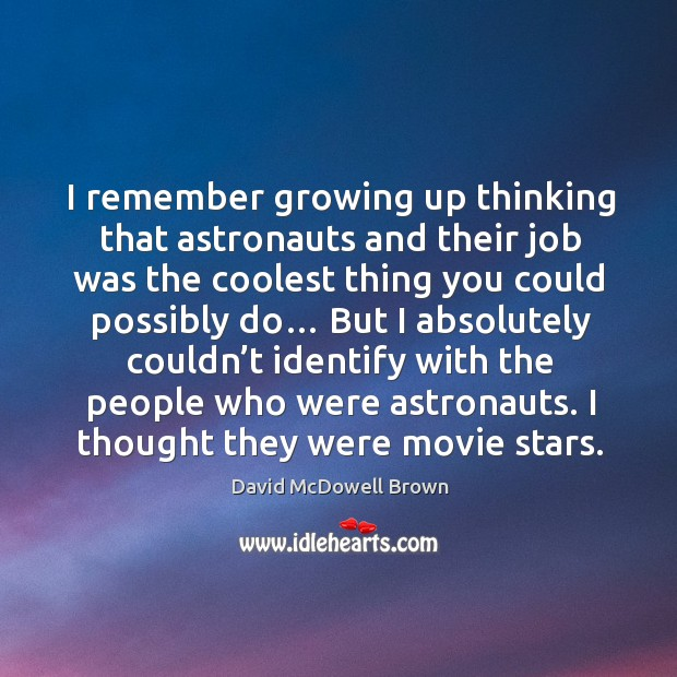 I remember growing up thinking that astronauts and their job was the coolest thing you could possibly do… Image