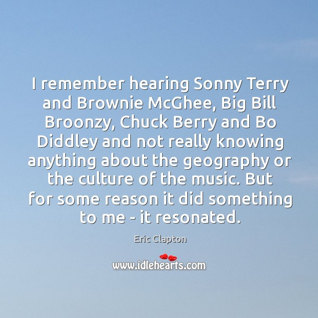 Image, I remember hearing Sonny Terry and Brownie McGhee, Big Bill Broonzy, Chuck