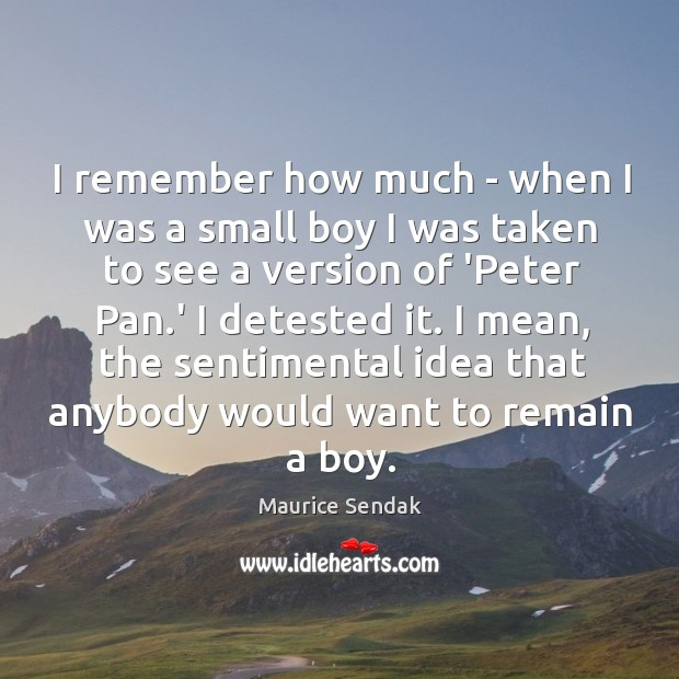 I remember how much – when I was a small boy I Image