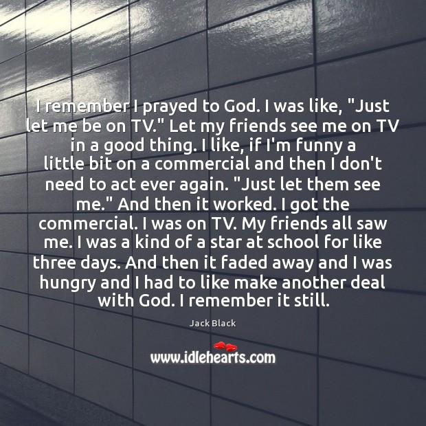 """I remember I prayed to God. I was like, """"Just let me Image"""