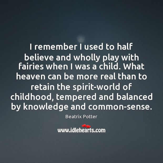 I remember I used to half believe and wholly play with fairies Beatrix Potter Picture Quote