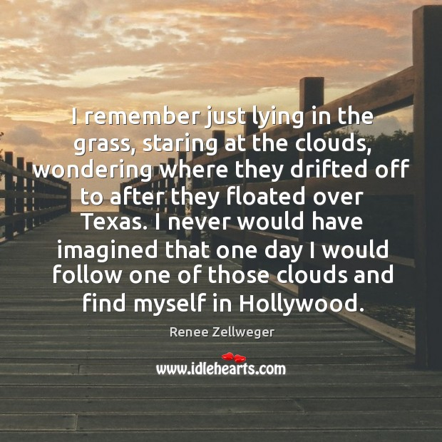 I remember just lying in the grass, staring at the clouds, wondering where Image