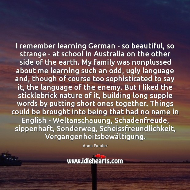 Image, I remember learning German – so beautiful, so strange – at school