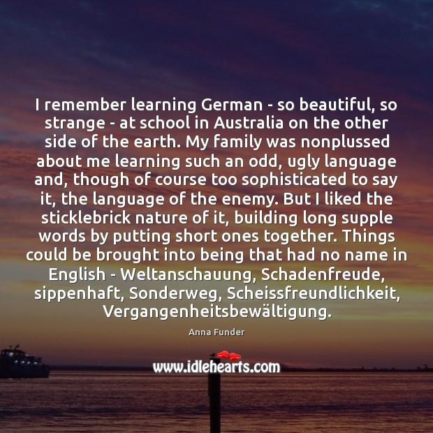 I remember learning German – so beautiful, so strange – at school Image