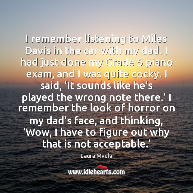I remember listening to Miles Davis in the car with my dad. Laura Mvula Picture Quote