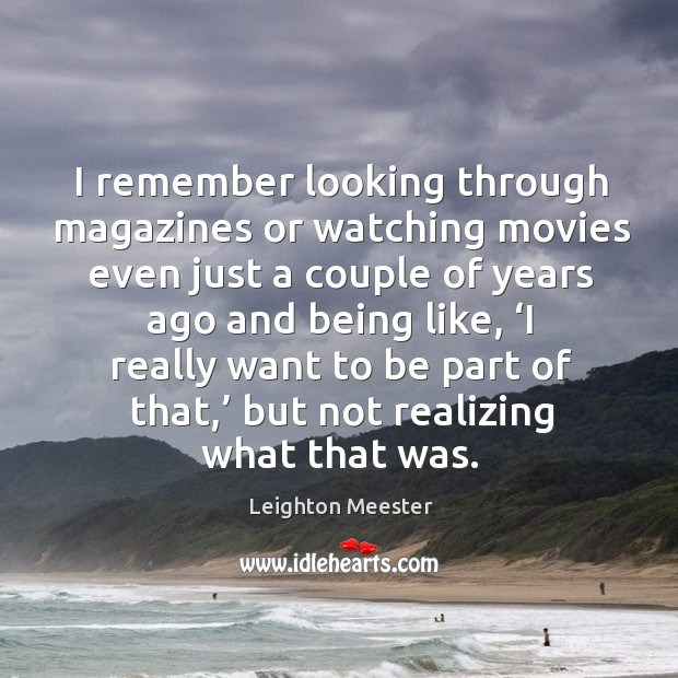 I remember looking through magazines or watching movies even just a couple of years ago and being like Image
