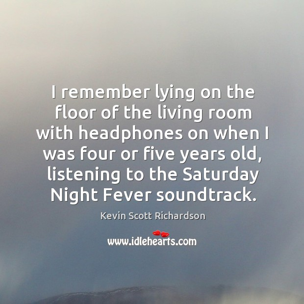 I remember lying on the floor of the living room with headphones on when I was four or five years old Image