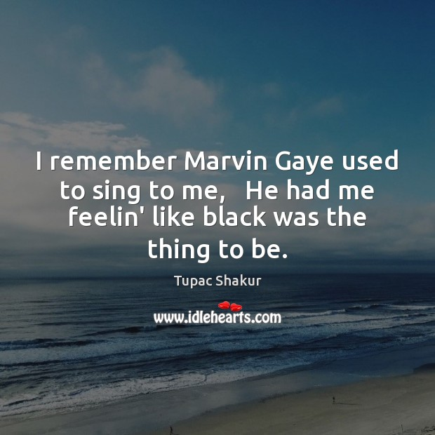 I remember Marvin Gaye used to sing to me,   He had me Image